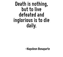 Death is nothing, but to live defeated and inglorious is to die daily. Photographic Print