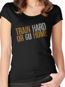 Train Hard or Go Home Women's Fitted Scoop T-Shirt