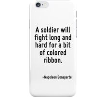 A soldier will fight long and hard for a bit of colored ribbon. iPhone Case/Skin