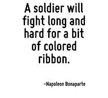 A soldier will fight long and hard for a bit of colored ribbon. Photographic Print