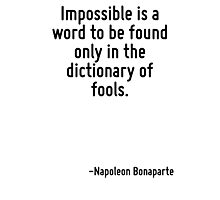 Impossible is a word to be found only in the dictionary of fools. Photographic Print