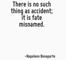 There is no such thing as accident; it is fate misnamed. by Quotr