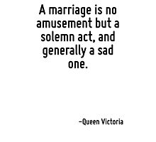 A marriage is no amusement but a solemn act, and generally a sad one. Photographic Print