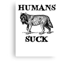 Humans Suck Canvas Print