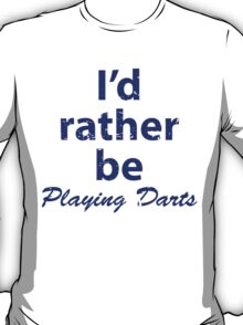 I'd Rather be Playing Darts T-Shirt