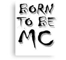 Born To Be MC Canvas Print