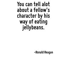 You can tell alot about a fellow's character by his way of eating jellybeans. Photographic Print
