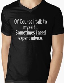 Of Course I talk to myself, sometimes I need expert advice Mens V-Neck T-Shirt