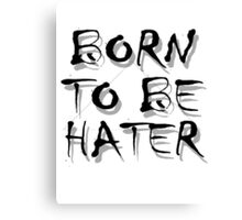 Born To Be HATER Canvas Print
