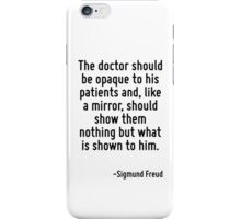 The doctor should be opaque to his patients and, like a mirror, should show them nothing but what is shown to him. iPhone Case/Skin