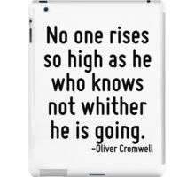 No one rises so high as he who knows not whither he is going. iPad Case/Skin