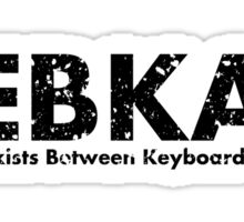 PEBKAC- Problem exists between keyboard and chair Sticker