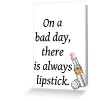 On a bad day there is always lipstick Greeting Card