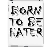 Born To Be HATER iPad Case/Skin