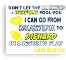 don't let the make up and perfume fool you i can go from delightful to diehard in 2 seconds flat san diego Metal Print