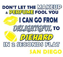 don't let the make up and perfume fool you i can go from delightful to diehard in 2 seconds flat san diego Photographic Print