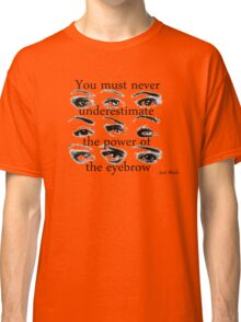 The power of the eyebrow Classic T-Shirt