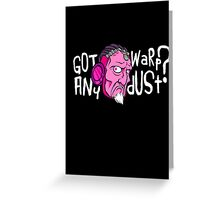 Got Any Warpdust? (Psychedelic)  Greeting Card