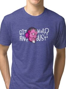 Got Any Warpdust? (Psychedelic)  Tri-blend T-Shirt
