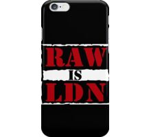 Raw is London!  iPhone Case/Skin