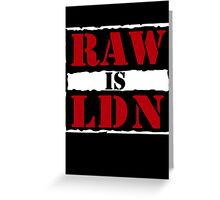 Raw is London!  Greeting Card