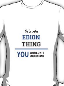 It's an EDION thing, you wouldn't understand !! T-Shirt