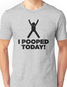 I Pooped Today! Unisex T-Shirt