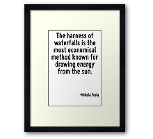 The harness of waterfalls is the most economical method known for drawing energy from the sun. Framed Print