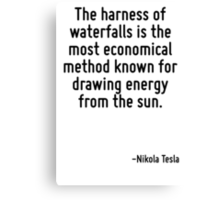 The harness of waterfalls is the most economical method known for drawing energy from the sun. Canvas Print
