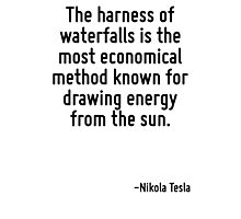 The harness of waterfalls is the most economical method known for drawing energy from the sun. Photographic Print