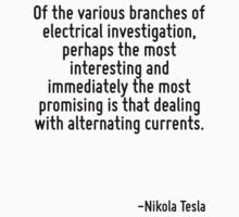 Of the various branches of electrical investigation, perhaps the most interesting and immediately the most promising is that dealing with alternating currents. by Quotr
