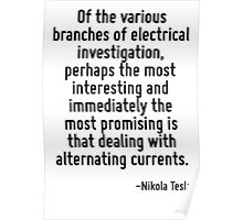 Of the various branches of electrical investigation, perhaps the most interesting and immediately the most promising is that dealing with alternating currents. Poster