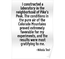 I constructed a laboratory in the neighborhood of Pike's Peak. The conditions in the pure air of the Colorado Mountains proved extremely favorable for my experiments, and the results were most gratif Poster
