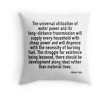 The universal utilization of water power and its long-distance transmission will supply every household with cheap power and will dispense with the necessity of burning fuel. The struggle for existen Throw Pillow