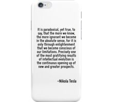 It is paradoxical, yet true, to say, that the more we know, the more ignorant we become in the absolute sense, for it is only through enlightenment that we become conscious of our limitations. Precis iPhone Case/Skin