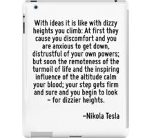 With ideas it is like with dizzy heights you climb: At first they cause you discomfort and you are anxious to get down, distrustful of your own powers; but soon the remoteness of the turmoil of life  iPad Case/Skin