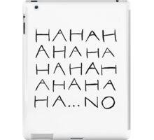 HAHAHAH NO. iPad Case/Skin