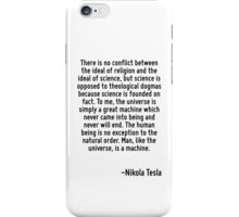 There is no conflict between the ideal of religion and the ideal of science, but science is opposed to theological dogmas because science is founded on fact. To me, the universe is simply a great mac iPhone Case/Skin