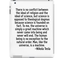 There is no conflict between the ideal of religion and the ideal of science, but science is opposed to theological dogmas because science is founded on fact. To me, the universe is simply a great mac iPad Case/Skin