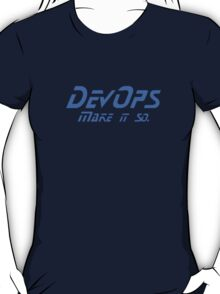 DevOps - Make it so. T-Shirt