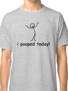 I Pooped Today! Classic T-Shirt