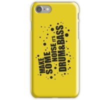 Make Some Noise it's Drum & Bass iPhone Case/Skin