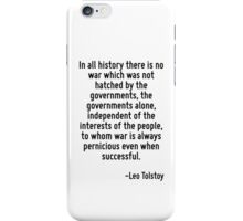 In all history there is no war which was not hatched by the governments, the governments alone, independent of the interests of the people, to whom war is always pernicious even when successful. iPhone Case/Skin