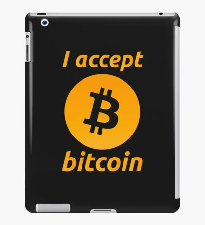 I Accept Bitcoin's! iPad Case/Skin