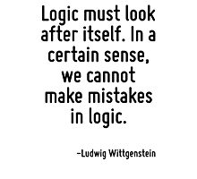 Logic must look after itself. In a certain sense, we cannot make mistakes in logic. Photographic Print