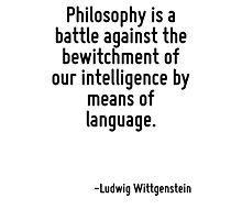 Philosophy is a battle against the bewitchment of our intelligence by means of language. Photographic Print
