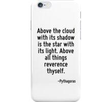 Above the cloud with its shadow is the star with its light. Above all things reverence thyself. iPhone Case/Skin