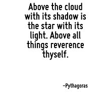 Above the cloud with its shadow is the star with its light. Above all things reverence thyself. Photographic Print