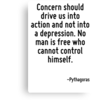 Concern should drive us into action and not into a depression. No man is free who cannot control himself. Canvas Print