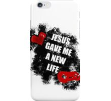 Jesus gave me a new life iPhone Case/Skin